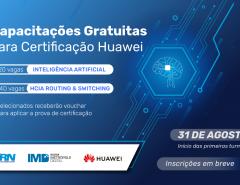 Parceria com Huawei oferecerá capacitação online e gratuita para certificação em redes e Inteligência Artificial (IA)